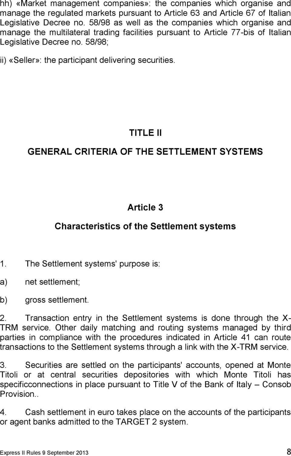 58/98; ii) «Seller»: the participant delivering securities. TITLE II GENERAL CRITERIA OF THE SETTLEMENT SYSTEMS Article 3 Characteristics of the Settlement systems 1.