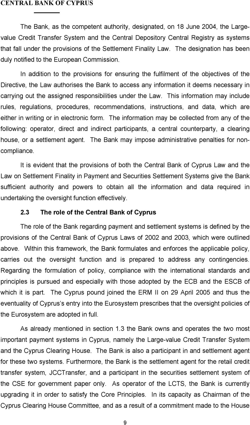 In addition to the provisions for ensuring the fulfilment of the objectives of the Directive, the Law authorises the Bank to access any information it deems necessary in carrying out the assigned