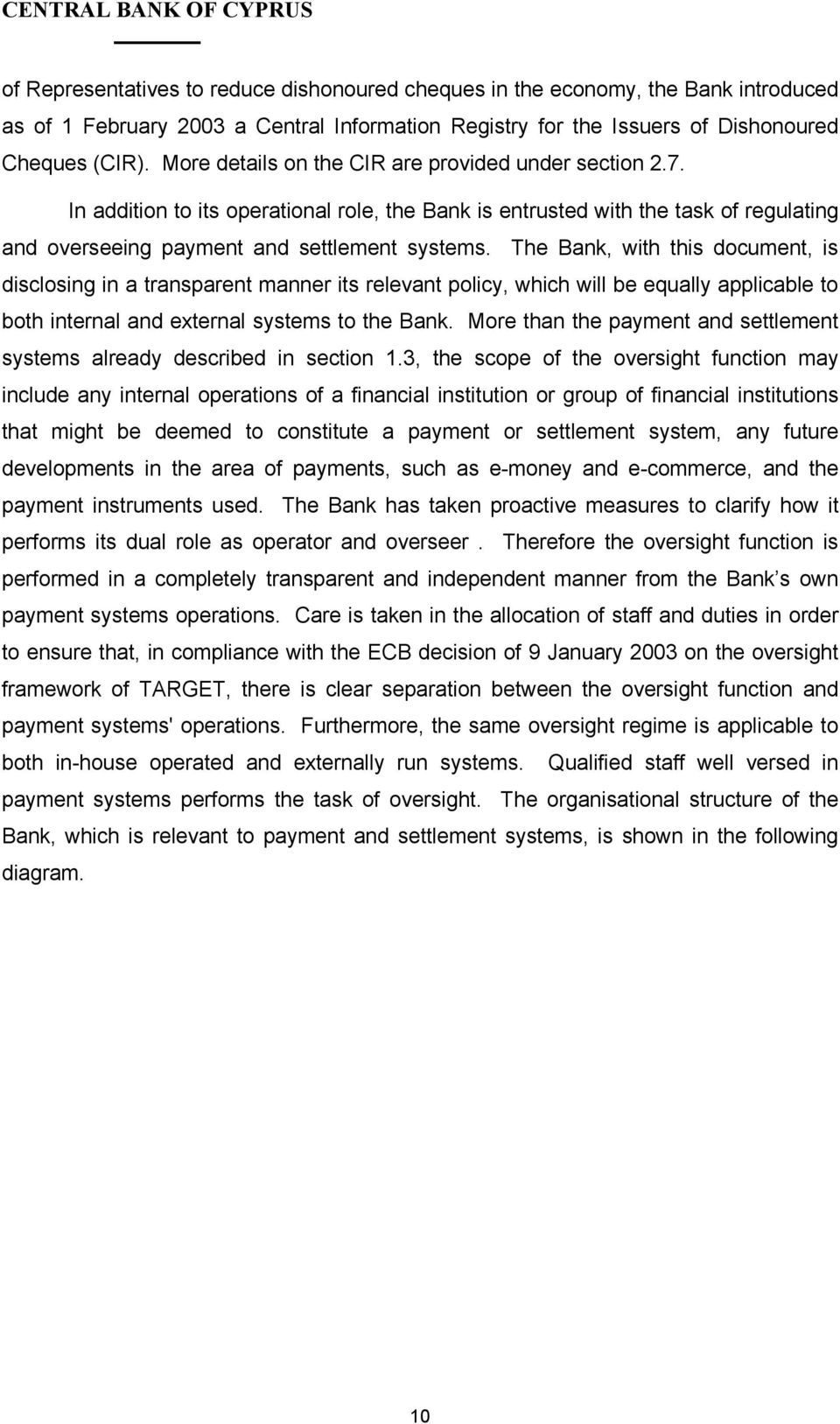 The Bank, with this document, is disclosing in a transparent manner its relevant policy, which will be equally applicable to both internal and external systems to the Bank.
