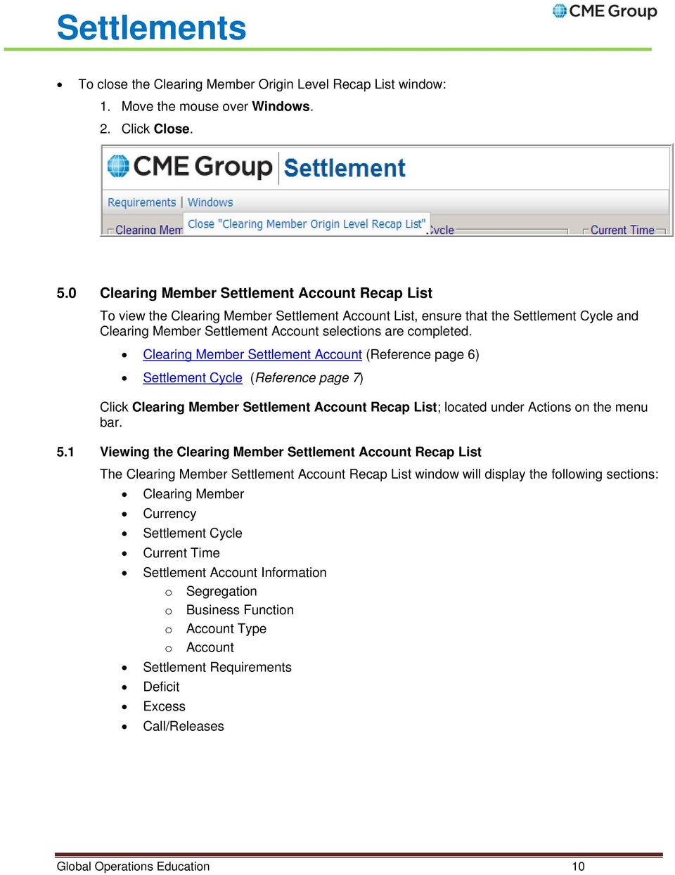 Clearing Member Settlement Account (Reference page 6) Settlement Cycle (Reference page 7) Click Clearing Member Settlement Account Recap List; located under Actions on the menu bar. 5.