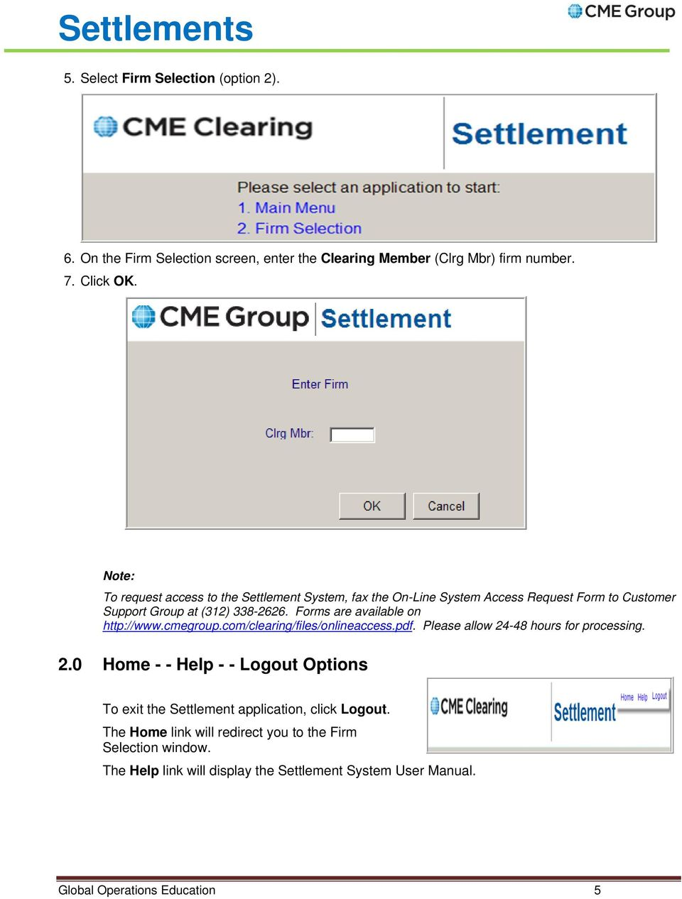 Forms are available on http://www.cmegroup.com/clearing/files/onlineaccess.pdf. Please allow 24