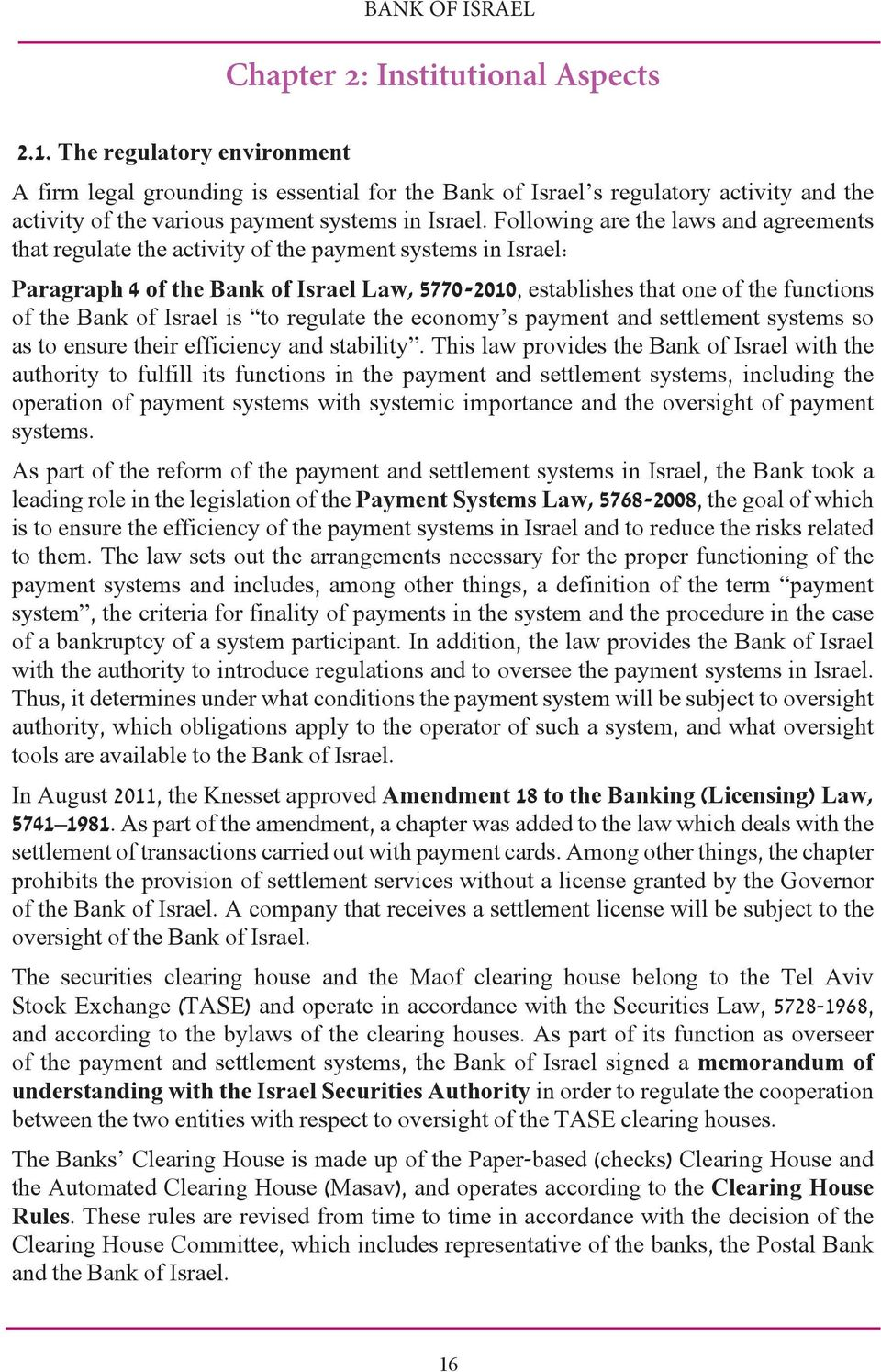 Following are the laws and agreements that regulate the activity of the payment systems in Israel: Paragraph 4 of the Bank of Israel Law, 5770-2010, establishes that one of the functions of the Bank