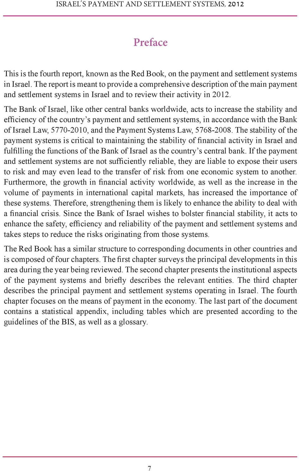 The Bank of Israel, like other central banks worldwide, acts to increase the stability and efficiency of the country s payment and settlement systems, in accordance with the Bank of Israel Law,