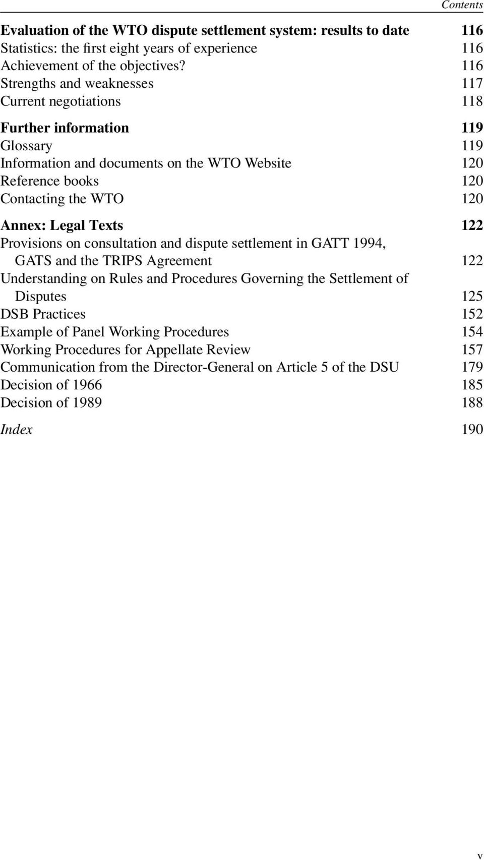 Annex: Legal Texts 122 Provisions on consultation and dispute settlement in GATT 1994, GATS and the TRIPS Agreement 122 Understanding on Rules and Procedures Governing the Settlement of