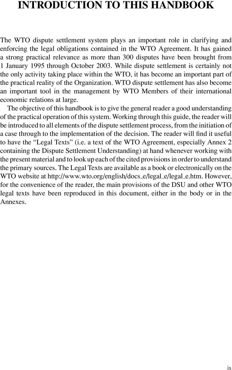 While dispute settlement is certainly not the only activity taking place within the WTO, it has become an important part of the practical reality of the Organization.
