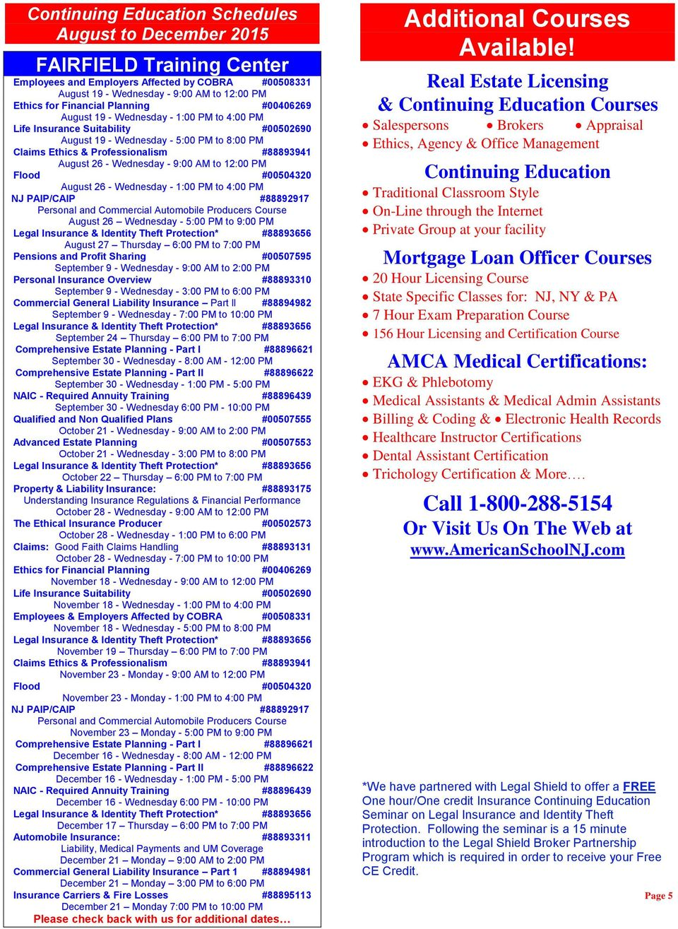 Wednesday - 9:00 AM to 12:00 PM Flood #00504320 August 26 - Wednesday - 1:00 PM to 4:00 PM NJ PAIP/CAIP #88892917 Personal and Commercial Automobile Producers Course August 26 Wednesday - 5:00 PM to
