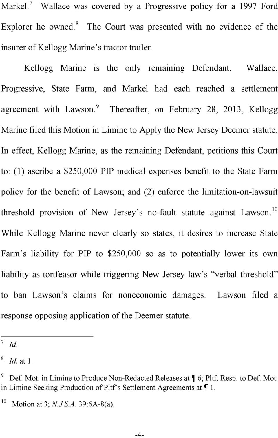 9 Thereafter, on February 28, 2013, Kellogg Marine filed this Motion in Limine to Apply the New Jersey Deemer statute.