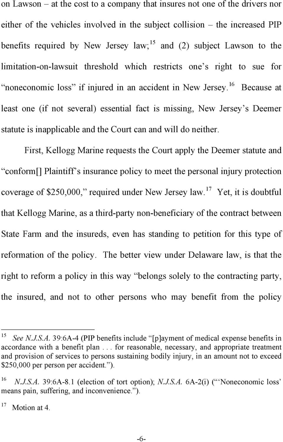 16 Because at least one (if not several) essential fact is missing, New Jersey s Deemer statute is inapplicable and the Court can and will do neither.
