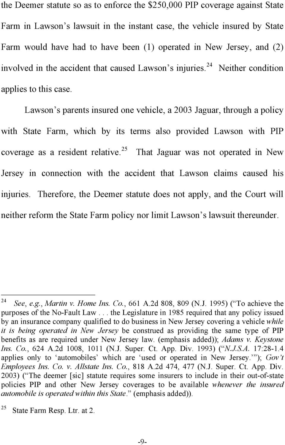 Lawson s parents insured one vehicle, a 2003 Jaguar, through a policy with State Farm, which by its terms also provided Lawson with PIP coverage as a resident relative.