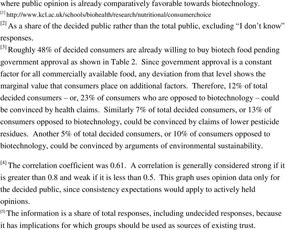 [3] Roughly 48% of decided consumers are already willing to buy biotech food pending government approval as shown in Table 2.