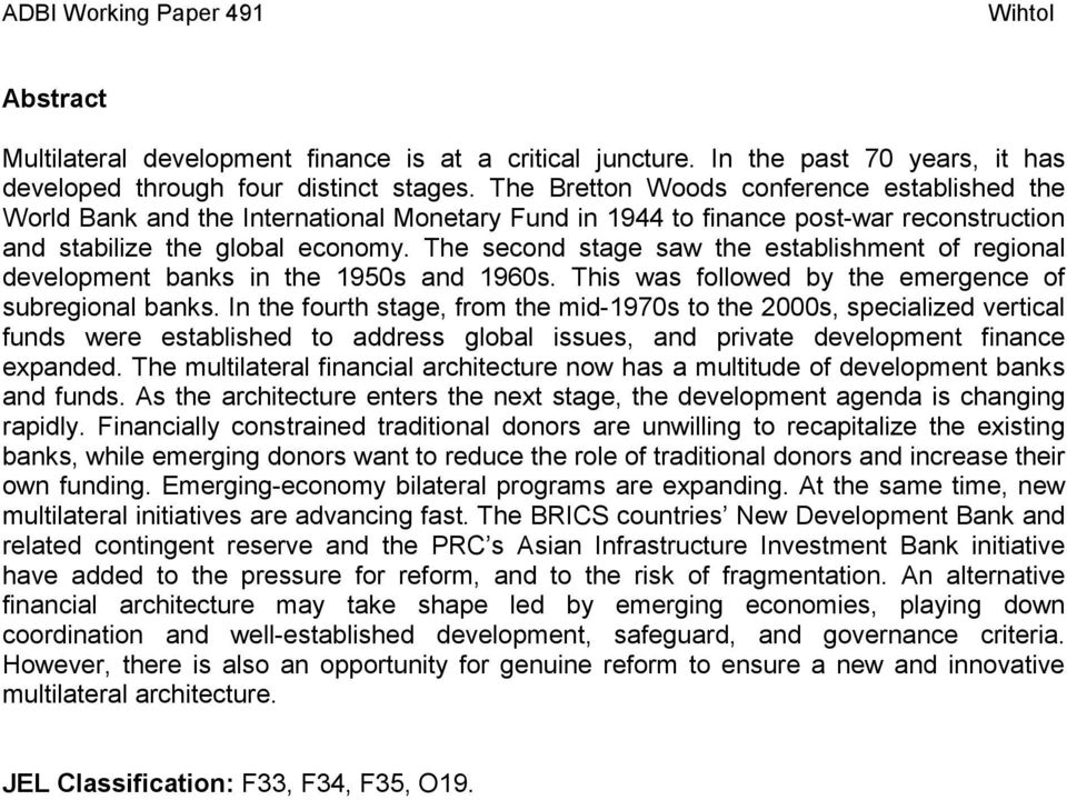 The second stage saw the establishment of regional development banks in the 1950s and 1960s. This was followed by the emergence of subregional banks.