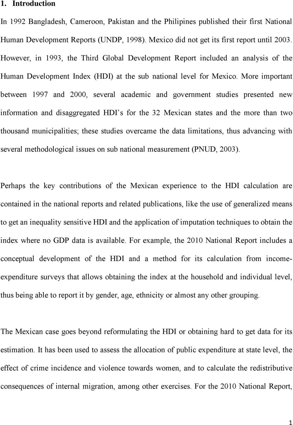 More important between 1997 and 2000, several academic and government studies presented new information and disaggregated HDI s for the 32 Mexican states and the more than two thousand
