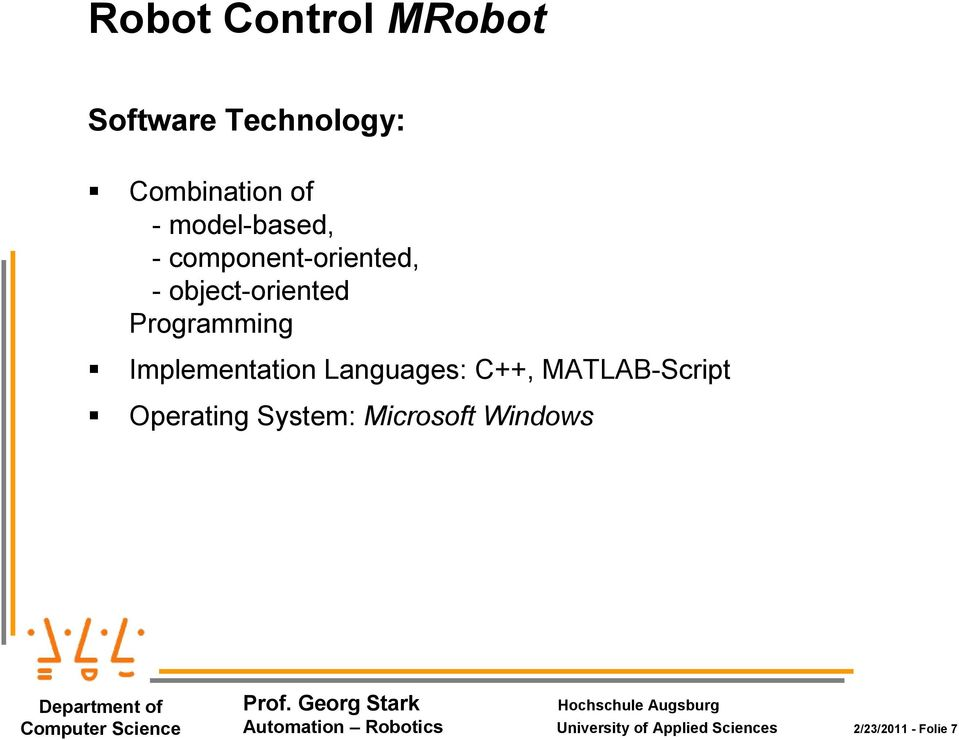 Implementation Languages: C++, MATLAB-Script Operating System: