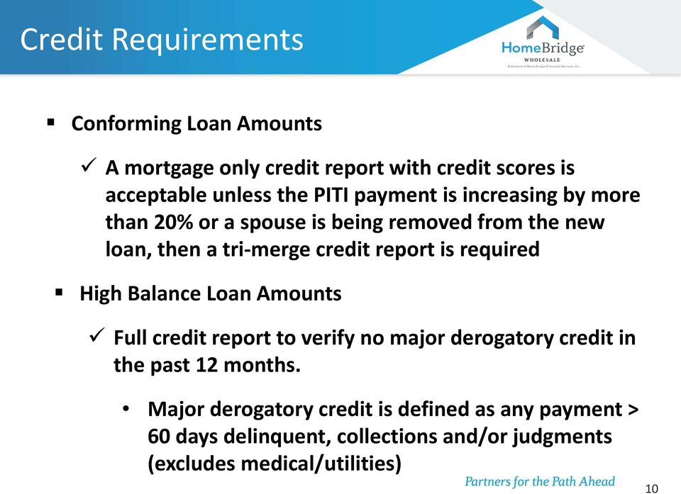 required High Balance Loan Amounts Full credit report to verify no major derogatory credit in the past 12 months.