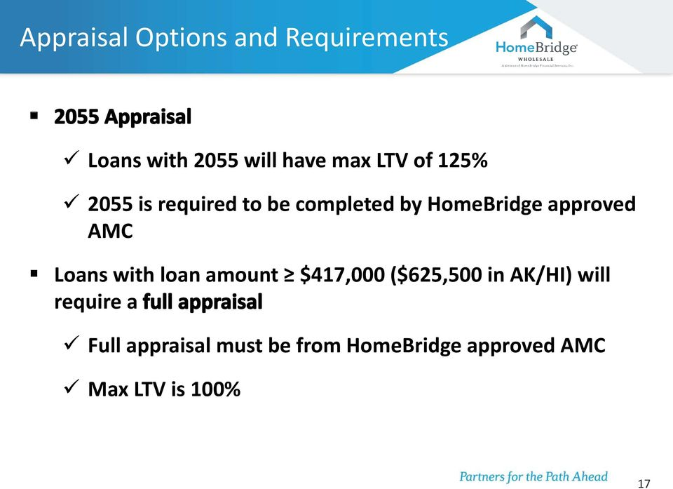 Loans with loan amount $417,000 ($625,500 in AK/HI) will require a