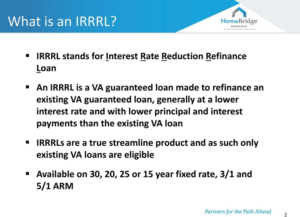 refinance an existing VA guaranteed loan, generally at a lower interest rate and with lower principal