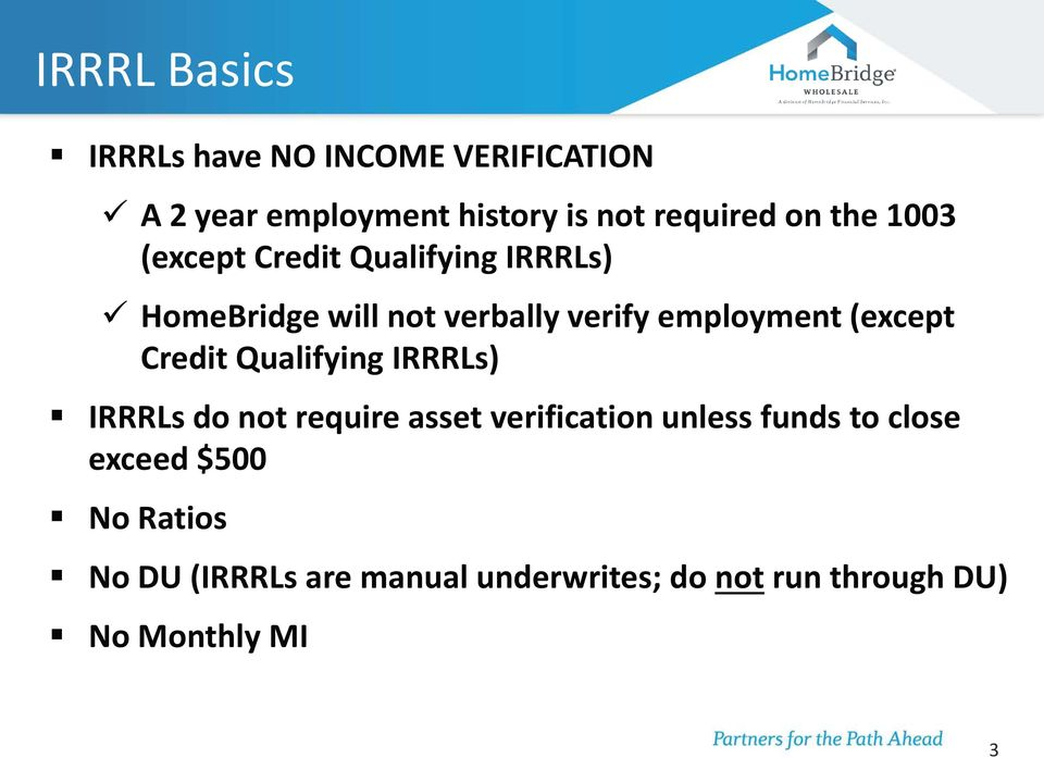 (except Credit Qualifying IRRRLs) IRRRLs do not require asset verification unless funds to