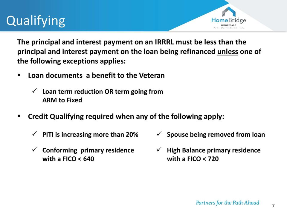OR term going from ARM to Fixed Credit Qualifying required when any of the following apply: PITI is increasing more than 20%