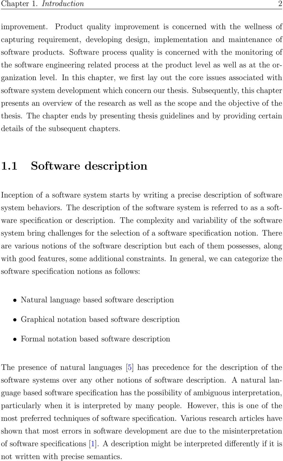 In this chapter, we first lay out the core issues associated with software system development which concern our thesis.