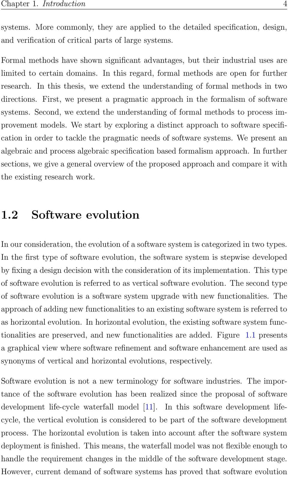 In this thesis, we extend the understanding of formal methods in two directions. First, we present a pragmatic approach in the formalism of software systems.