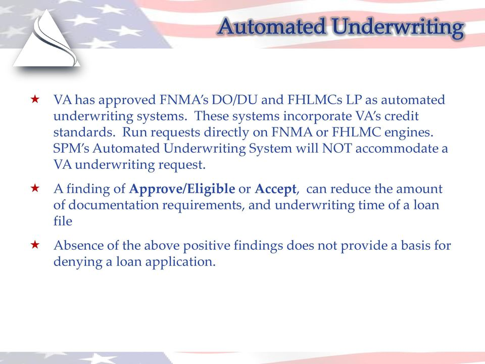 SPM s Automated Underwriting System will NOT accommodate a VA underwriting request.