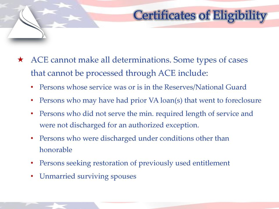 Guard Persons who may have had prior VA loan(s) that went to foreclosure Persons who did not serve the min.