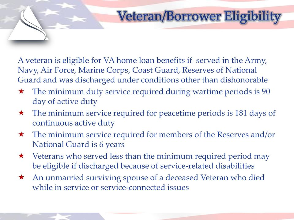 181 days of continuous active duty The minimum service required for members of the Reserves and/or National Guard is 6 years Veterans who served less than the minimum