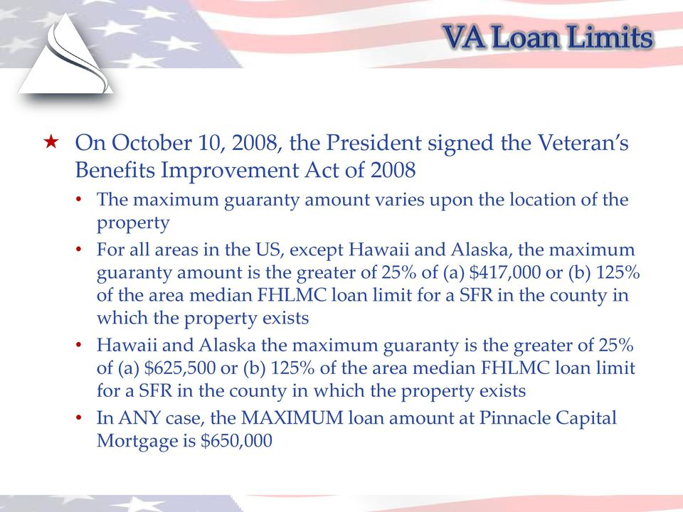 loan limit for a SFR in the county in which the property exists Hawaii and Alaska the maximum guaranty is the greater of 25% of (a) $625,500 or (b) 125% of