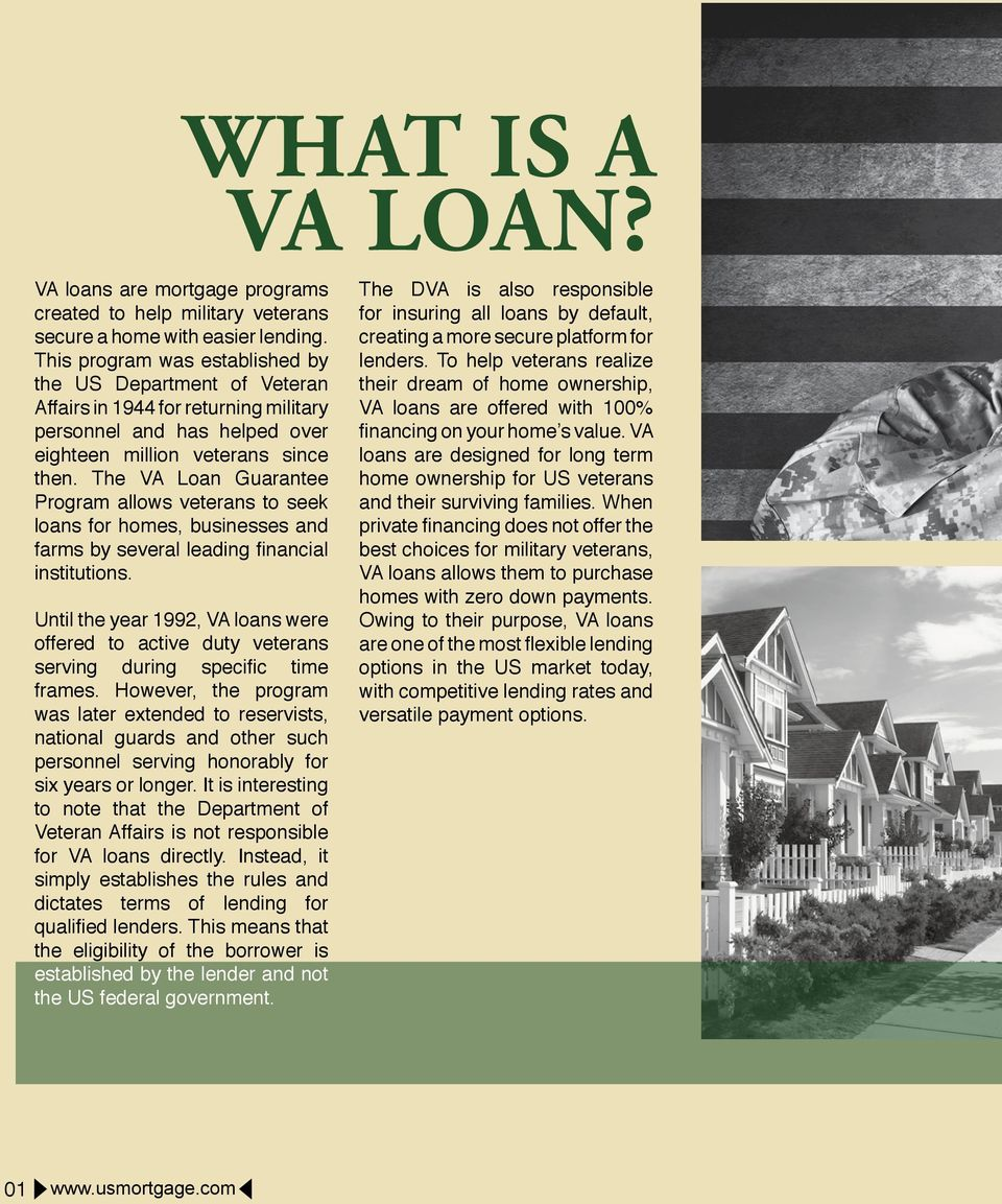 The VA Loan Guarantee Program allows veterans to seek loans for homes, businesses and farms by several leading financial institutions.