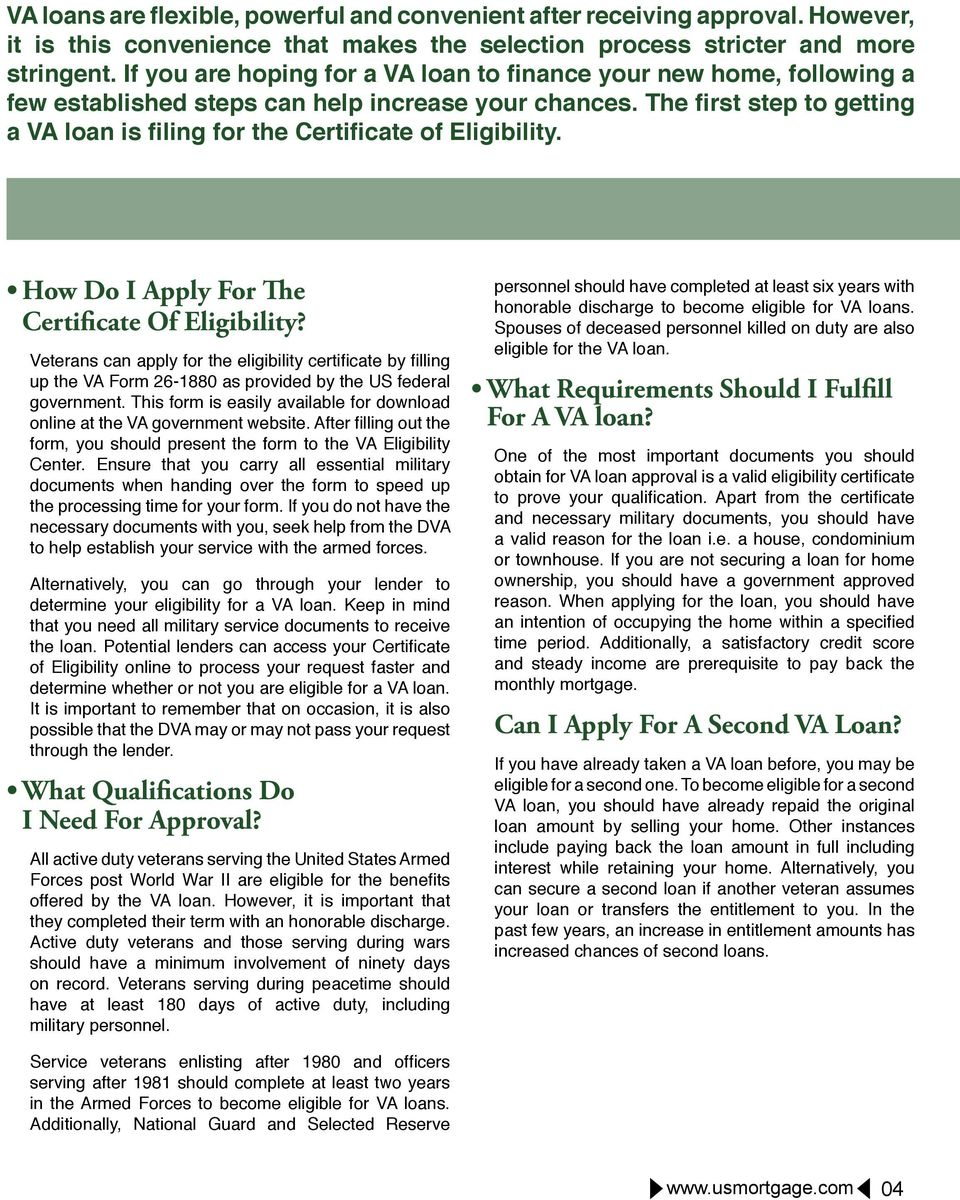 The first step to getting a VA loan is filing for the Certificate of Eligibility. How Do I Apply For The Certificate Of Eligibility?