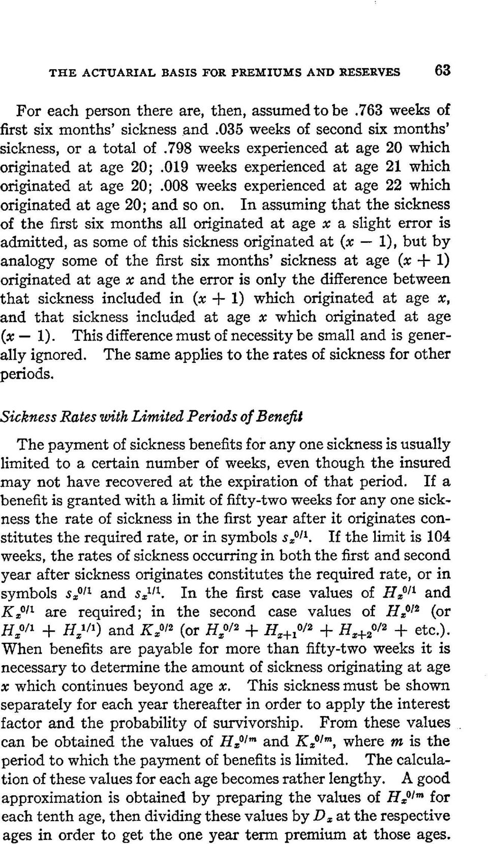 In assuming that the sickness of the first six months all originated at age x a slight error is admitted, as some of this sickness originated at (x -- 1), but by analogy some of the first six months'