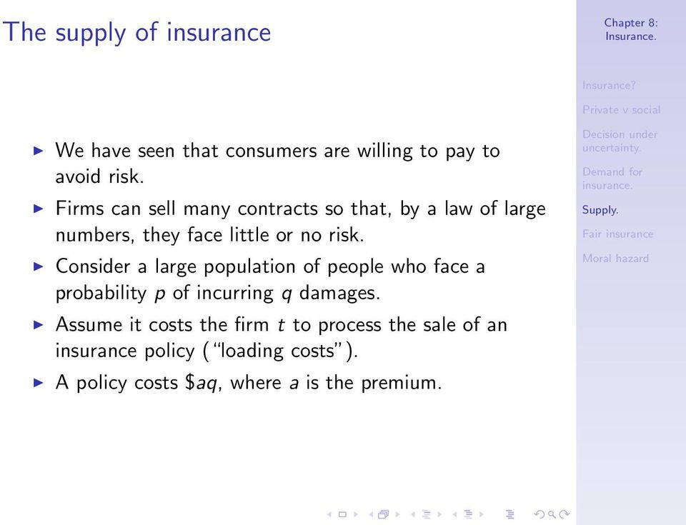 Consider a large population of people who face a probability p of incurring q damages.