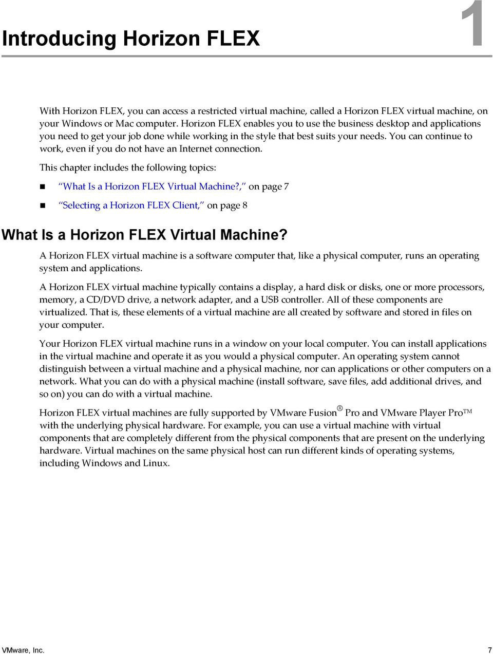 You can continue to work, even if you do not have an Internet connection. This chapter includes the following topics: What Is a Horizon FLEX Virtual Machine?
