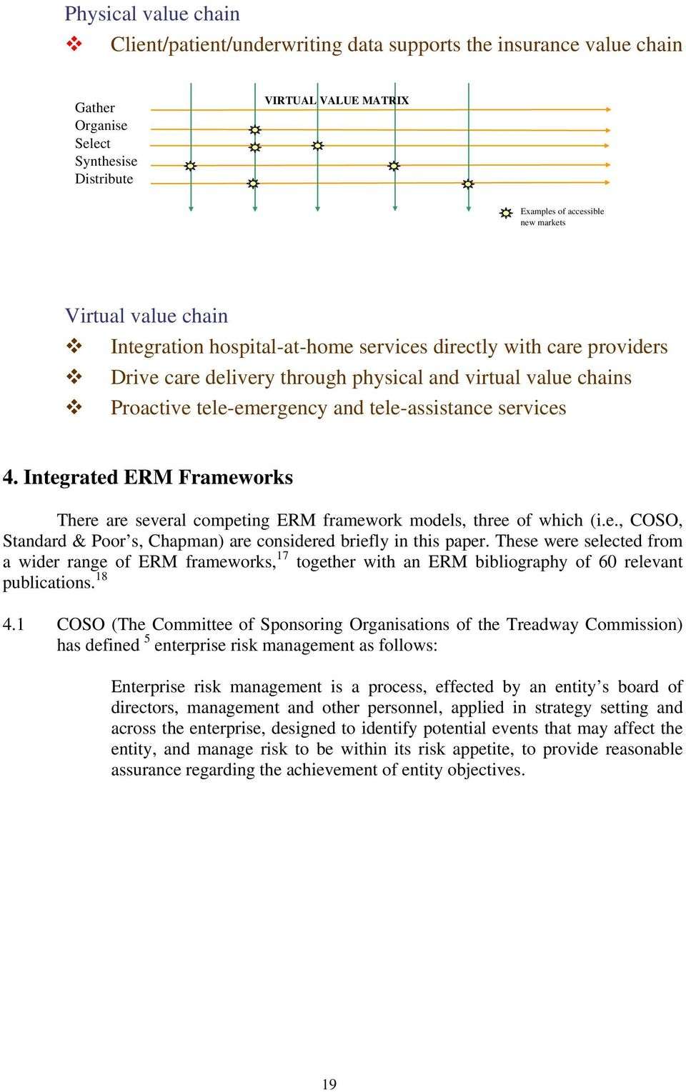 Integrated ERM Frameworks There are several competing ERM framework models, three of which (i.e., COSO, Standard & Poor s, Chapman) are considered briefly in this paper.