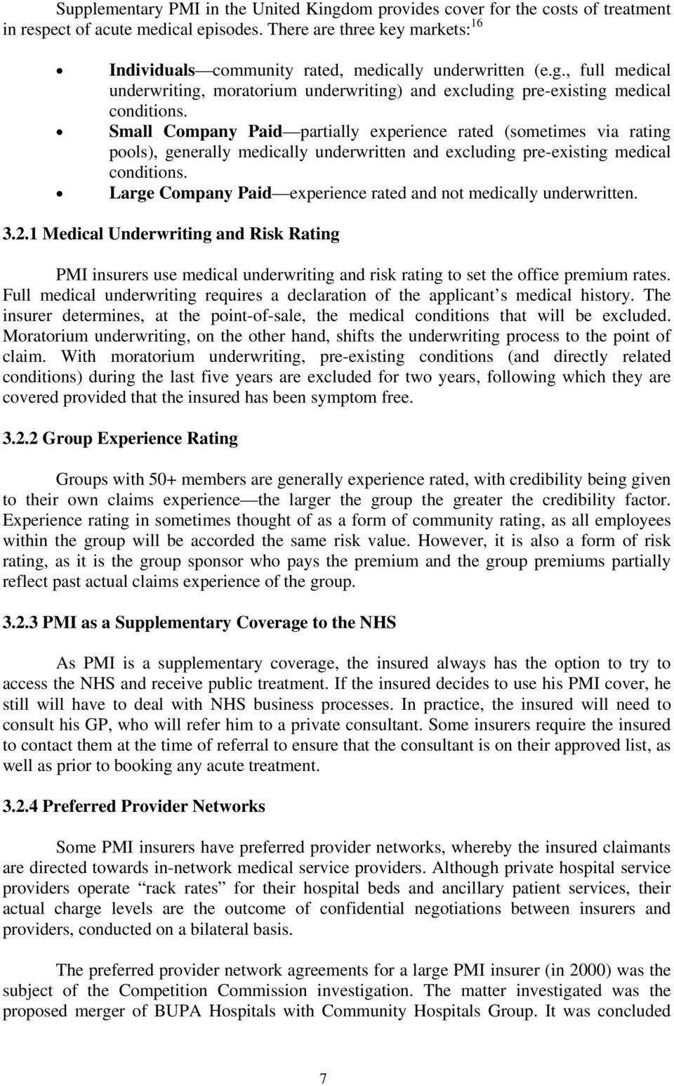 Small Company Paid partially experience rated (sometimes via rating pools), generally medically underwritten and excluding pre-existing medical conditions.