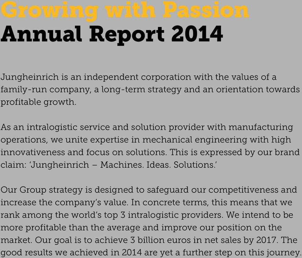 This is expressed by our brand claim: Jungheinrich Machines. Ideas. Solutions. Our Group strategy is designed to safeguard our competitiveness and increase the company s value.