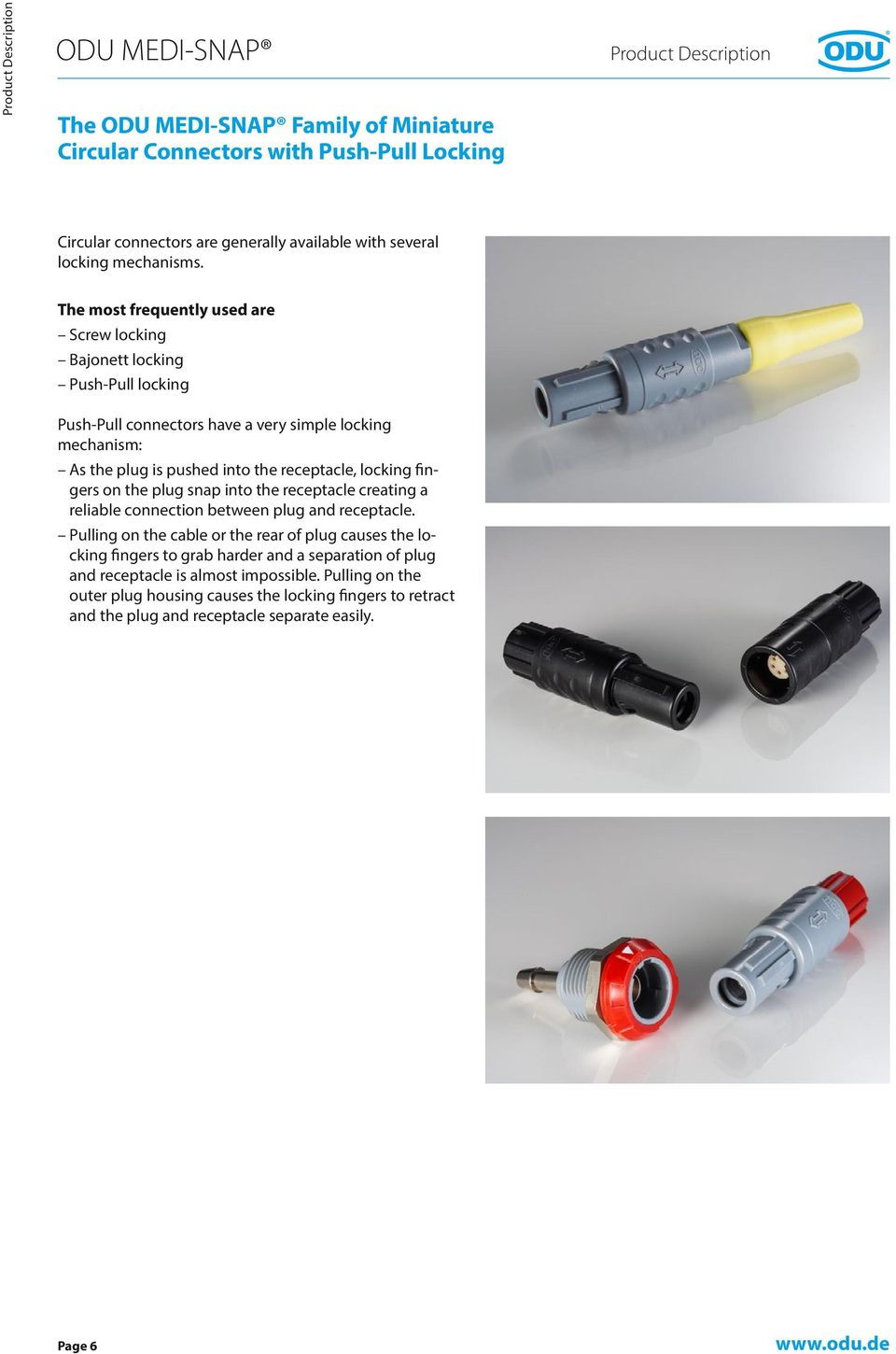 The most frequently used are Screw locking Bajonett locking Push-Pull locking Push-Pull connectors have a very simple locking mechanism: As the plug is pushed into the receptacle, locking