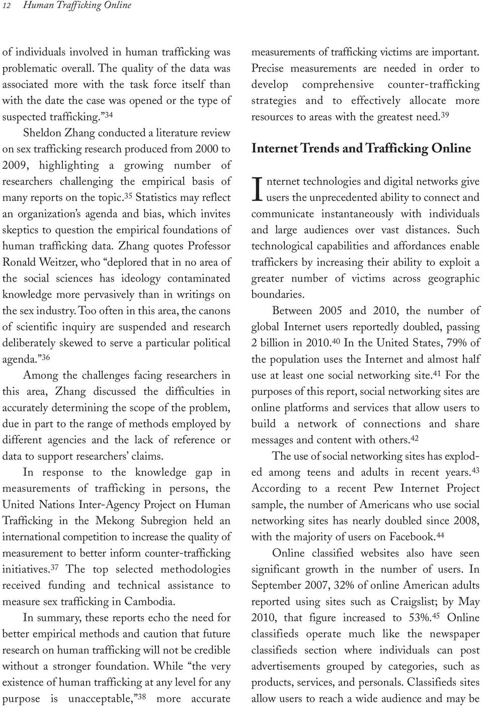 34 Sheldon Zhang conducted a literature review on sex trafficking research produced from 2000 to 2009, highlighting a growing number of researchers challenging the empirical basis of many reports on