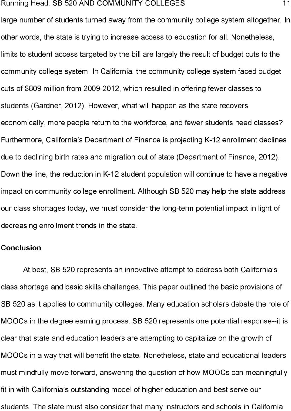 In California, the community college system faced budget cuts of $809 million from 2009-2012, which resulted in offering fewer classes to students (Gardner, 2012).