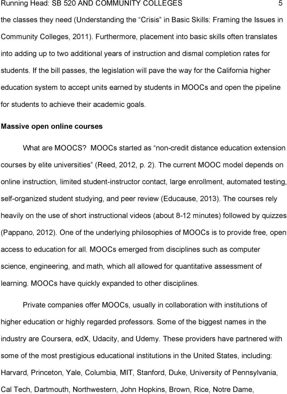 If the bill passes, the legislation will pave the way for the California higher education system to accept units earned by students in MOOCs and open the pipeline for students to achieve their