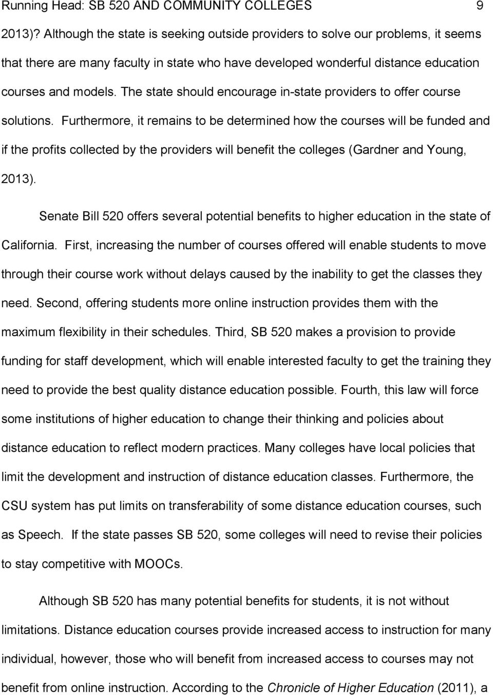 Furthermore, it remains to be determined how the courses will be funded and if the profits collected by the providers will benefit the colleges (Gardner and Young, 2013).