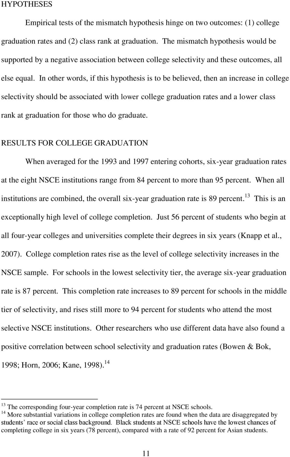 In other words, if this hypothesis is to be believed, then an increase in college selectivity should be associated with lower college graduation rates and a lower class rank at graduation for those