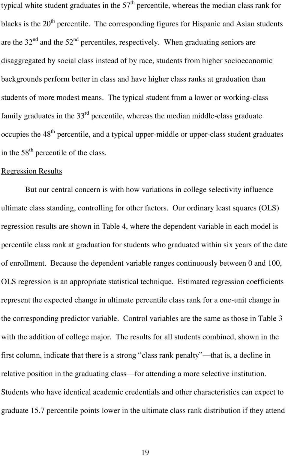 When graduating seniors are disaggregated by social class instead of by race, students from higher socioeconomic backgrounds perform better in class and have higher class ranks at graduation than