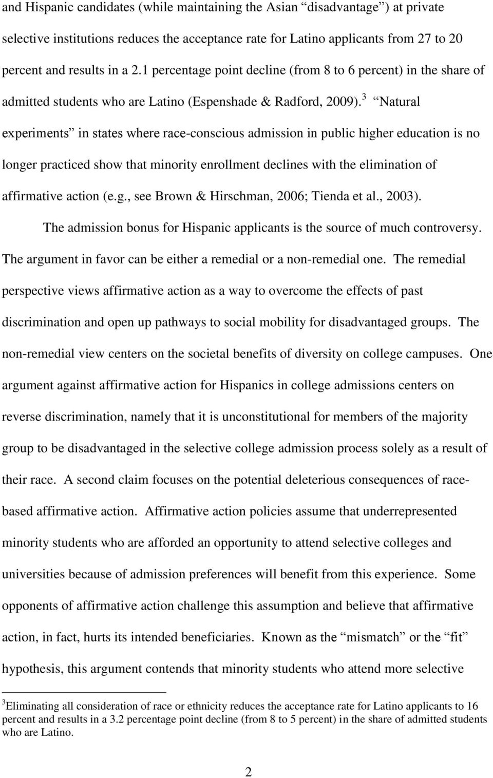 3 Natural experiments in states where race-conscious admission in public higher education is no longer practiced show that minority enrollment declines with the elimination of affirmative action (e.g., see Brown & Hirschman, 2006; Tienda et al.