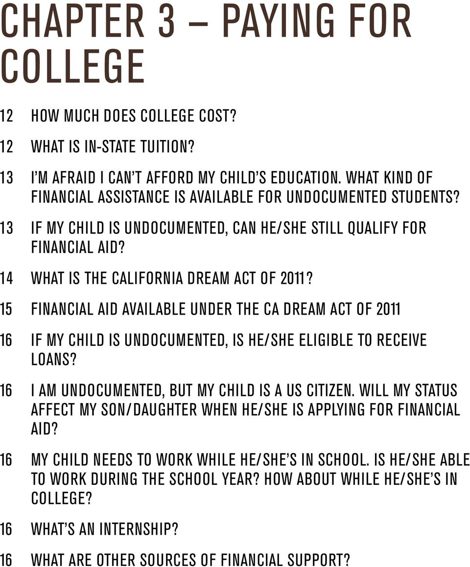 15 FINANCIAL AID AVAILABLE UNDER THE CA DREAM ACT OF 2011 16 If my child is undocumented, is he/she eligible to receive loans? 16 I am undocumented, but my child is a US citizen.