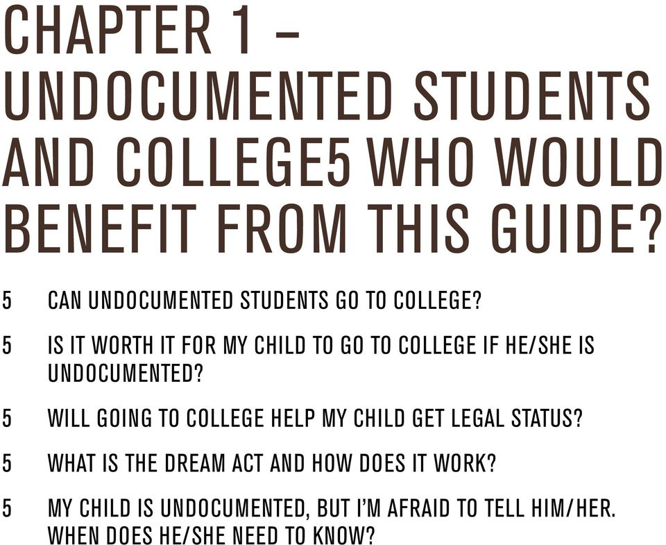 5 Is it worth it for my child to go to college if he/she is undocumented?
