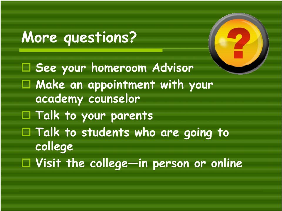 with your academy counselor Talk to your