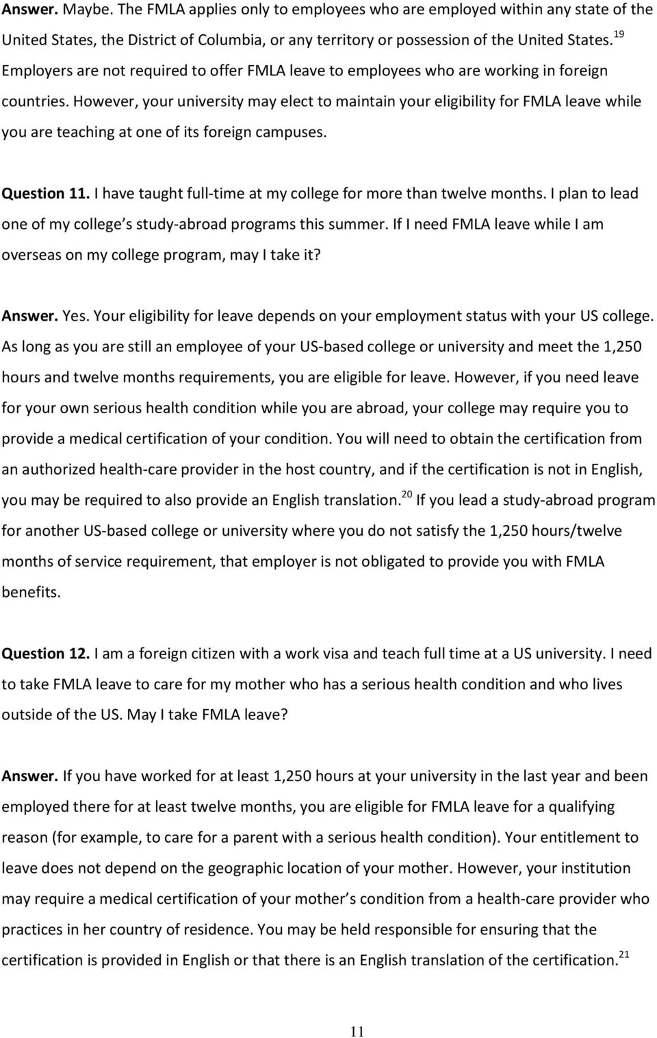However, your university may elect to maintain your eligibility for FMLA leave while you are teaching at one of its foreign campuses. Question 11.