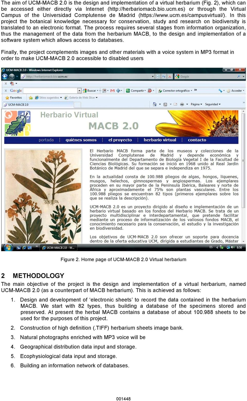 In this project the botanical knowledge necessary for conservation, study and research on biodiversity is translated to an electronic format.