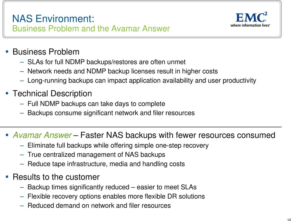 NAS backups with fewer resources consumed Eliminate full backups while offering simple one-step recovery True centralized management of NAS backups Reduce tape infrastructure, media and